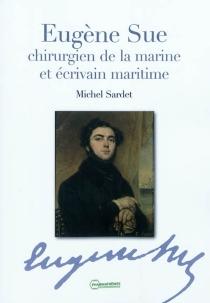 Eugène Sue : chirurgien de la marine et écrivain maritime - MichelSardet