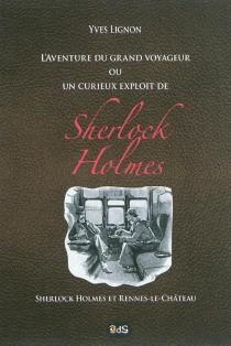 L'aventure du grand voyageur ou Un curieux exploit de Sherlock Holmes : Sherlock Holmes et Rennes-le-Château - YvesLignon