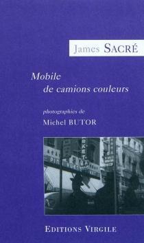 Mobile de camions couleurs : pour le noir et le blanc de plusieurs photographies de Michel Butor - JamesSacré