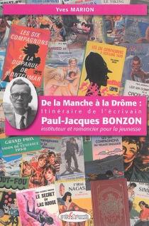 De la Manche à la Drôme : itinéraire de l'écrivain Paul-Jacques Bonzon, instituteur et romancier pour la jeunesse - YvesMarion