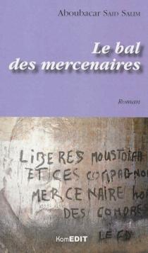 Le bal des mercenaires - AboubacarSaïd Salim