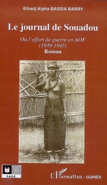 Le journal de Souadou ou L'effort de guerre en AOF (1939-1945) - Elhadj Alpha Bassia Barry
