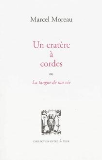 Un cratère à cordes ou La langue de ma vie - MarcelMoreau