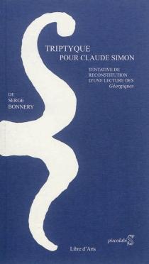 Triptyque pour Claude Simon : tentative de reconstitution d'une lecture des Georgiques - SergeBonnery