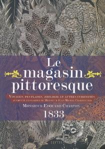 Le Magasin pittoresque : voyages, peuplades, zoologie et autres curiosités -