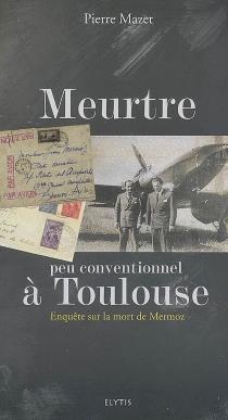 Meurtre peu conventionnel à Toulouse : enquête sur la mort de Mermoz - PierreMazet