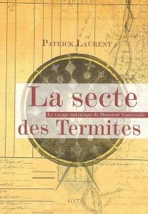 La sectes des termites : le voyage initiatique de monsieur Vandevelde - PatrickLaurent