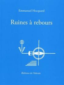 Ruines à rebours - EmmanuelHocquard