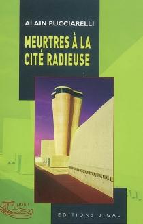 Meurtres à la Cité radieuse - AlainPucciarelli