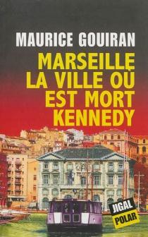 Marseille, la ville où est mort Kennedy - MauriceGouiran