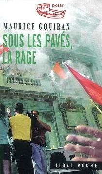 Sous les pavés, la rage - MauriceGouiran