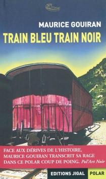 Train bleu, train noir - MauriceGouiran