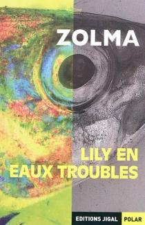 Lily en eaux troubles - Zolma