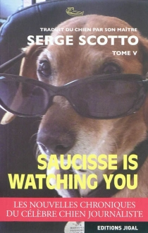 Saucisse is watching you : tome V - Serge Scotto