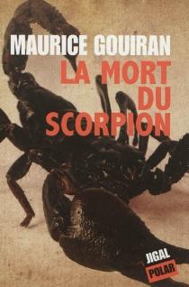 La mort du scorpion - MauriceGouiran
