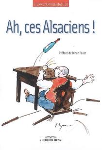 Ah, ces Alsaciens ! : roman autobiographique - PierreNonnenmacher