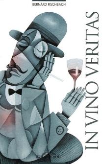 In vino veritas - BernardFischbach