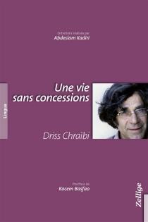 Une vie sans concessions - DrissChraïbi