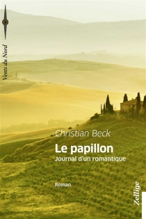Le papillon : journal d'un romantique - Christian Beck