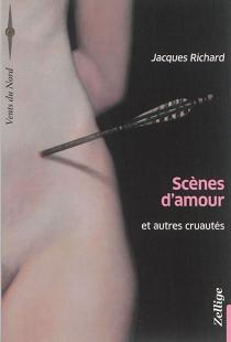 Scènes d'amour : et autres cruautés - JacquesRichard