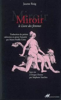 Miroir : le livre des femmes  Suivi de L'unique femme -