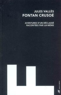 Fontan Crusoé : aventures d'un déclassé racontées par lui-même - JulesVallès