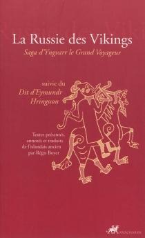 La Russie des Vikings : saga d'Yngvarr le grand voyageur| Suivi de Dit d'Eymundr Hringsson -