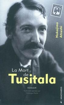 La mort de Tusitala  Suivi de Où est l'auteur ? - AtsushiNakajima