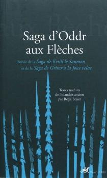 Saga d'Oddr aux flèches| Suivi de Saga de Ketill le Saumon| Suivi de Saga de Grimr à la joue velue -
