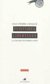 Postures libertines : la culture des esprits forts - Jean-PierreCavaillé