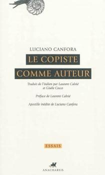 Le copiste comme auteur - LucianoCanfora