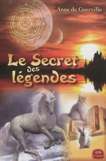 Le secret des légendes - Anne deGuerville