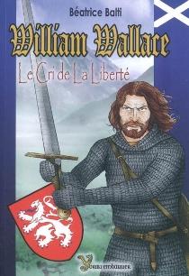 William Wallace : le cri de la liberté - BéatriceBalti