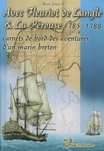 Avec Fleuriot de Langle et La Pérouse, 1785-1788 : carnets de bord des aventures d'un marin breton - AlainLozac'h