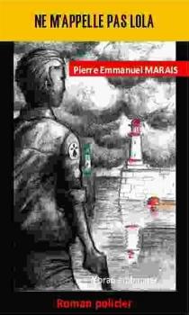 Ne m'appelle pas Lola - Pierre-EmmanuelMarais