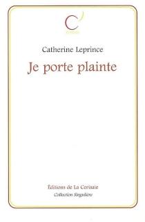 Je porte plainte - CatherineLeprince