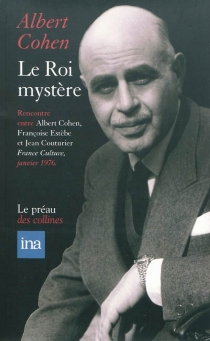 Le roi mystère : entretiens avec Françoise Estèbe et Jean Couturier - AlbertCohen