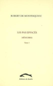 Les pas effacés : mémoires - Robert deMontesquiou