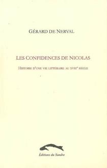 Les confidences de Nicolas : histoire d'une vie littéraire au XVIIIe siècle - Gérard deNerval