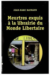 Meurtres exquis à la librairie du Monde libertaire - Jean-MarcRaynaud