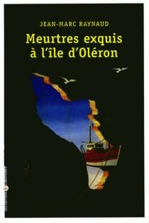 Meurtre exquis à l'île d'Oléron - Jean-MarcRaynaud
