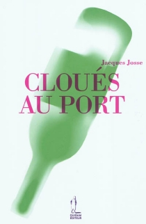 Cloués au port - Jacques Josse