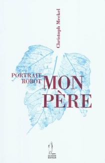 Portrait-robot : mon père| Portrait-robot : ma mère - ChristophMeckel
