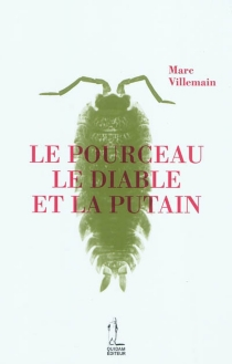 Le pourceau, le diable et la putain - Marc Villemain