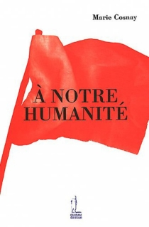 A notre humanité - Marie Cosnay