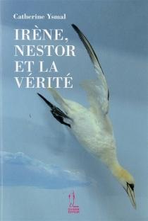 Irène, Nestor et la vérité - CatherineYsmal