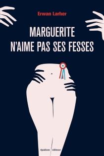 Marguerite n'aime pas ses fesses - ErwanLarher