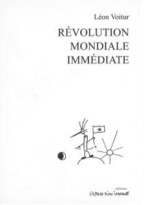 Révolution mondiale immédiate| Suivi de Sous l'écaille du dragon : le meeting idéal (Paris-Die 1994-1996) - LéonVoitur