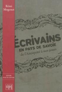 Ecrivains en pays de Savoie : de l'Antiquité à nos jours - RémiMogenet