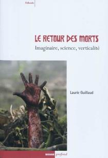 Le retour des morts : imaginaire, science, verticalité - LauricGuillaud